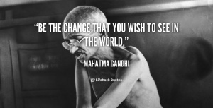 quote-Mahatma-Gandhi-be-the-change-that-you-wish-to-146850_3