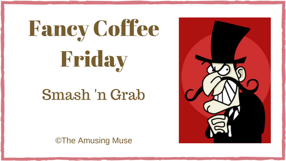 Fancy Coffee Friday Smash n Grab