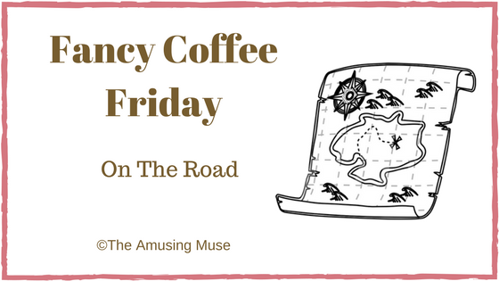 The Amusing Muse Fancy Coffee Friday: On The Road