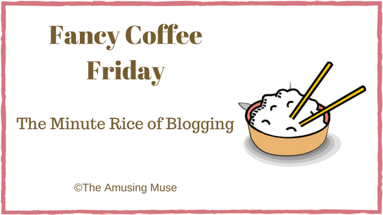 The Amusing Muse Fancy Coffee Friday: The Minute Rice of Blogging