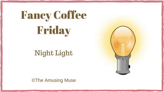 The Amusing Muse Fancy Coffee Friday: Night Light