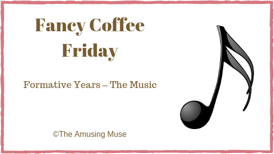 The Amusing Muse Fancy Coffee Friday: Formative Years The Music
