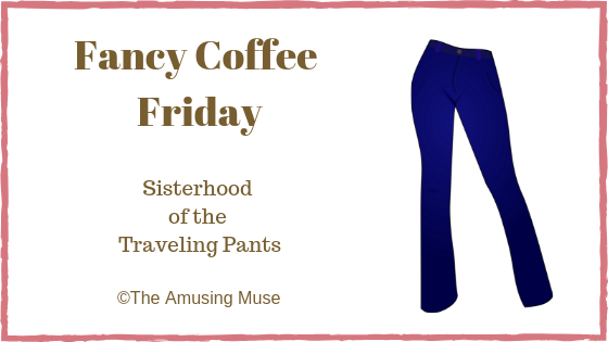 The Amusing Muse Fancy Coffee Friday: Sisterhood of the Traveling Pants